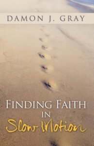Finding Faith in Slow Motion,  by Damon J. Gray