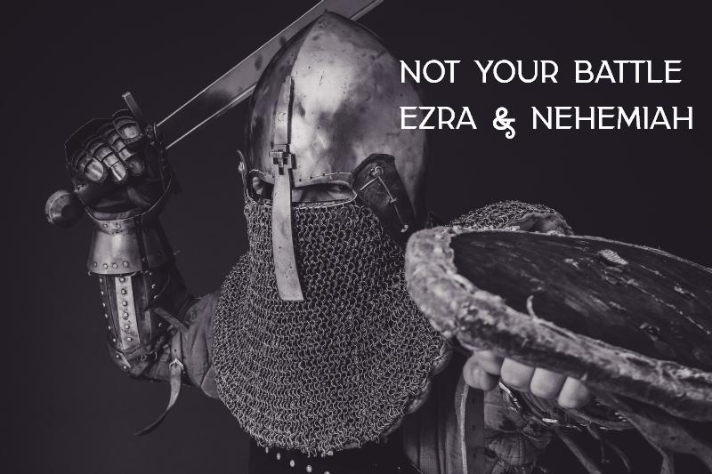 Not Your Battle 5 - Ezra & Nehemiah
